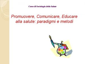 Corso di Sociologia della Salute Promuovere Comunicare Educare