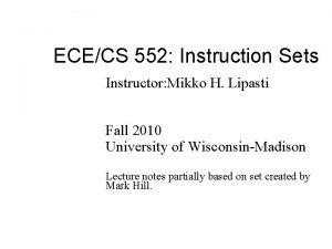 ECECS 552 Instruction Sets Instructor Mikko H Lipasti
