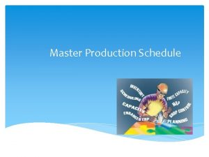 Master Production Schedule Overview Define Master Production Schedule