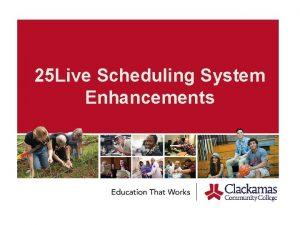 25 Live Scheduling System Enhancements 25 Live Enhancement