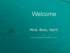 Welcome Mind Body Spirit by Sister Georgeann Roudebush