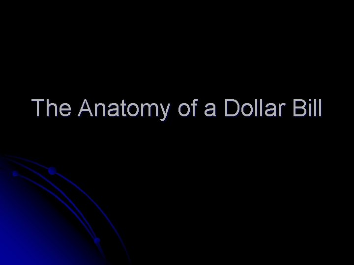 The Anatomy of a Dollar Bill Dollar Bill