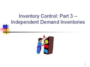 Inventory Control Part 3 Independent Demand Inventories 1