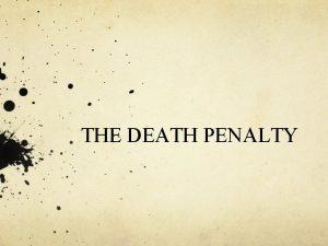 THE DEATH PENALTY Capital Punishment Definition A crime