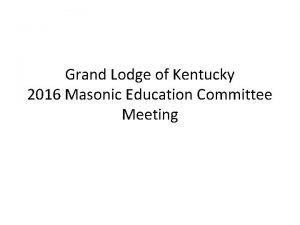Grand Lodge of Kentucky 2016 Masonic Education Committee