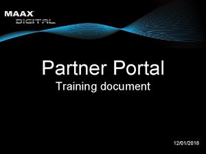 Partner Portal Training document 12012018 Portal Objectives Information