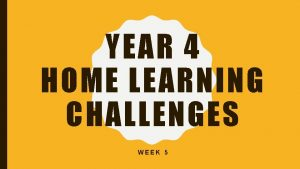 YEAR 4 HOME LEARNING CHALLENGES WEEK 5 CHALLENGE