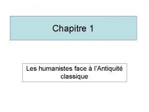 Chapitre 1 Les humanistes face lAntiquit classique Chapitre