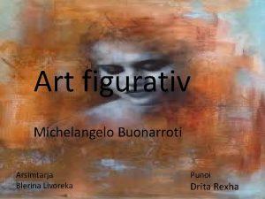 Art figurativ Michelangelo Buonarroti Arsimtarja Blerina Livoreka Punoi