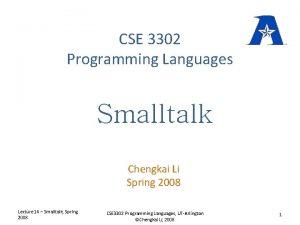CSE 3302 Programming Languages Smalltalk Chengkai Li Spring