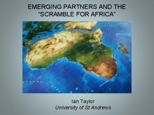 EMERGING PARTNERS AND THE SCRAMBLE FOR AFRICA Ian