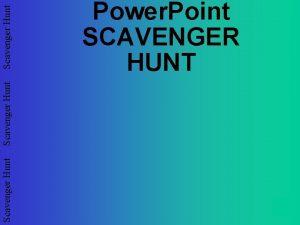 Scavenger Hunt Power Point SCAVENGER HUNT Scavenger Hunt