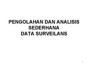 PENGOLAHAN DAN ANALISIS SEDERHANA DATA SURVEILANS 1 PRINSIP