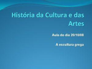 Histria da Cultura e das Artes Aula do