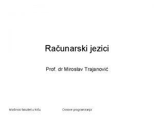 Raunarski jezici Prof dr Miroslav Trajanovi Mainski fakultet