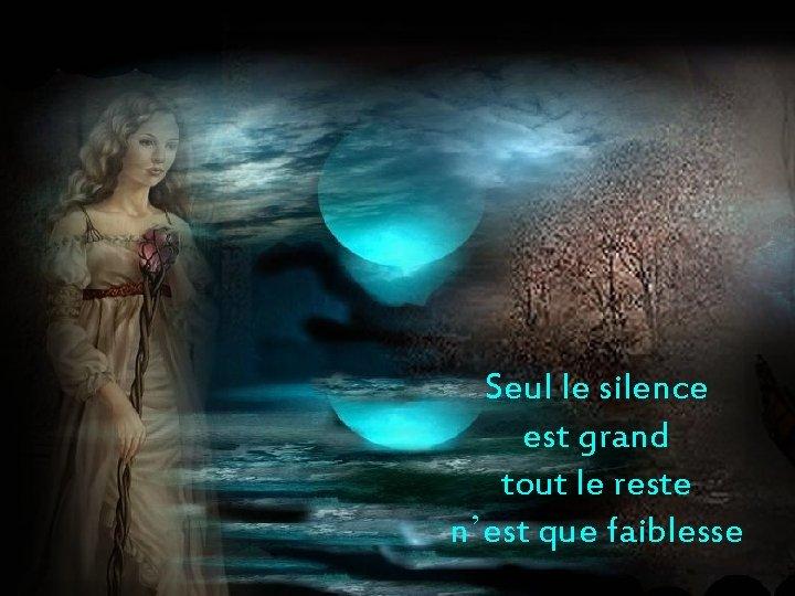 Seul le silence est grand tout le reste