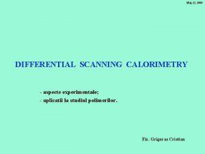 Mai 22 2009 DIFFERENTIAL SCANNING CALORIMETRY aspecte experimentale