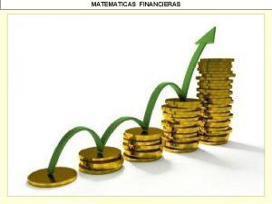 MATEMATICAS FINANCIERAS MATEMATICAS FINANCIERAS MATEMATICAS FINANCIERAS INTERES COMPUESTO