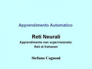 Apprendimento Automatico Reti Neurali Apprendimento non supervisionato Reti