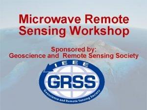 Geoscience and Remote Sensing Society Microwave Remote Sensing