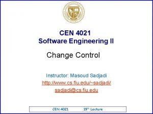 CEN 4021 Software Engineering II Change Control Instructor