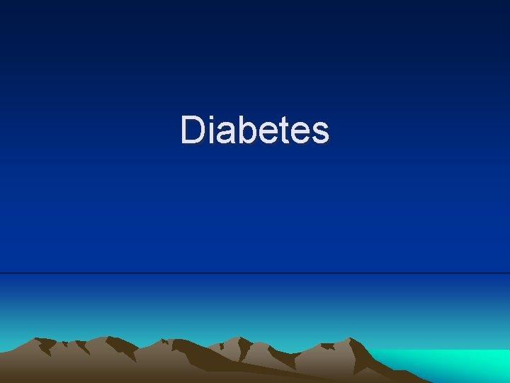 Diabetes Diabetes La diabetes es una enfermedad seria