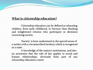 What is citizenship education Citizenship education can be