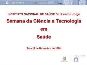 INSTITUTO NACIONAL DE SADE Dr Ricardo Jorge Semana
