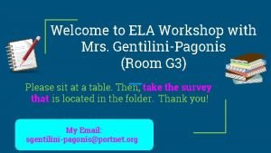 Welcome to ELA Workshop with Mrs GentiliniPagonis Room