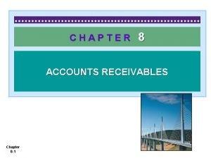 CHAPTER 8 ACCOUNTS RECEIVABLES Chapter 8 1 Receivables