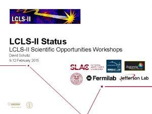 LCLSII Status LCLSII Scientific Opportunities Workshops David Schultz
