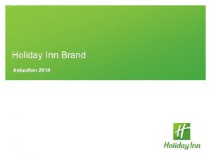 Holiday Inn Brand Induction 2010 Overview The Holiday