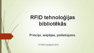 RFID tehnoloijas bibliotks Principi iespjas pielietojums LATABA kopsapulce