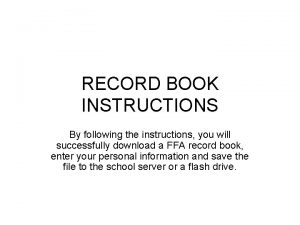 RECORD BOOK INSTRUCTIONS By following the instructions you