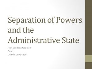 Separation of Powers and the Administrative State Prof