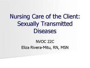 Nursing Care of the Client Sexually Transmitted Diseases