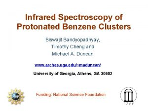 Infrared Spectroscopy of Protonated Benzene Clusters Biswajit Bandyopadhyay