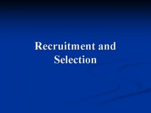 Recruitment and Selection Definitions Recruitment is the process