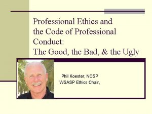 Professional Ethics and the Code of Professional Conduct