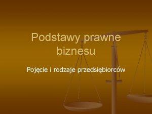Podstawy prawne biznesu Pojcie i rodzaje przedsibiorcw Pojcie