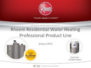 RESIDENTIAL WATER HEATING PRODUCTS Rheem Residential Water Heating