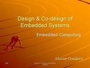 Design Codesign of Embedded Systems Embedded Computing Maziar