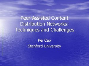 PeerAssisted Content Distribution Networks Techniques and Challenges Pei