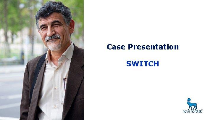 Case Presentation SWITCH Case Study Case 1 Demographic
