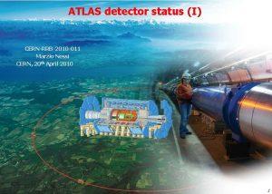 ATLAS detector status I CERNRRB2010 011 Marzio Nessi
