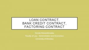 LOAN CONTRACT BANK CREDIT CONTRACT FACTORING CONTRACT Dorota
