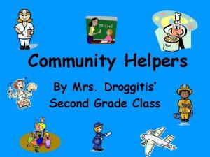 Community Helpers By Mrs Droggitis Second Grade Class