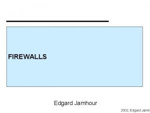 FIREWALLS Edgard Jamhour 2002 Edgard Jamho Segurana de