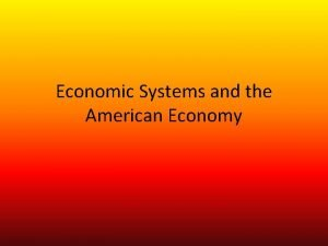 Economic Systems and the American Economy Economic Systems