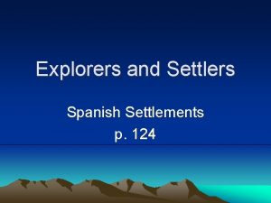 Explorers and Settlers Spanish Settlements p 124 Missions